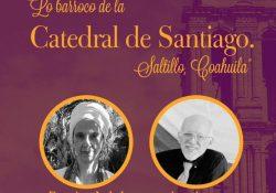 Hablarán sobre el Patrimonio Cultural de la Catedral de Saltillo en la UAdeC