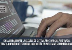 """En la Unidad Norte la Escuela de Sistemas """"Prof. Marcial Ruíz Vargas"""" ofrece la opción de estudiar Ingeniería en Sistemas Computacionales"""