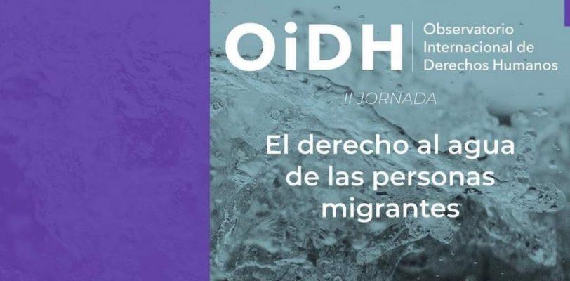 """Convoca AIDH a participar en la II Jornada del Observatorio Internacional de Derechos Humanos """"El Derecho al Agua de las Personas Migrantes"""""""