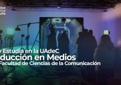 Ven y estudia en la UAdeC Producción en Medios de la Facultad de Ciencias de la Comunicación